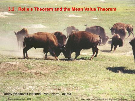 Rolle's Theorem and the Mean Value Theorem3.2 Teddy Roosevelt National Park, North Dakota Greg Kelly, Hanford High School, Richland, WashingtonPhoto by.