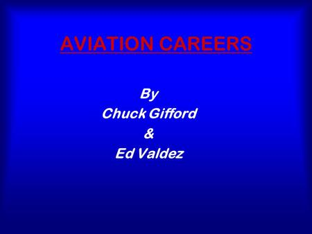 AVIATION CAREERS By Chuck Gifford & Ed Valdez. FLIGHT  FLIGHT INSTRUCTOR  CHARTER PILOT  MILITARY PILOT  AIRLINE PILOT.