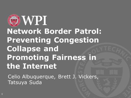 Network Border Patrol: Preventing Congestion Collapse and Promoting Fairness in the Internet Celio Albuquerque, Brett J. Vickers, Tatsuya Suda 1.