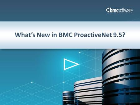 What's New in BMC ProactiveNet 9.5?