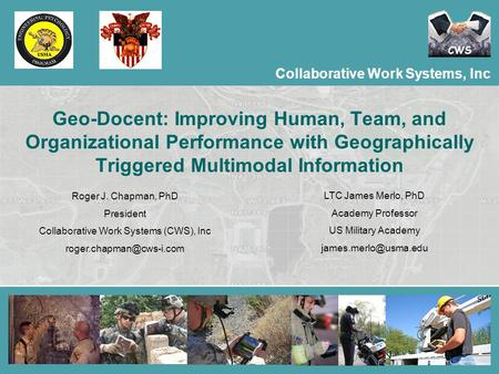 Collaborative Work Systems, Inc CWS Collaborative Work Systems, Inc Geo-Docent: Improving Human, Team, and Organizational Performance with Geographically.