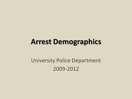 Arrest Demographics University Police Department 2009-2012.