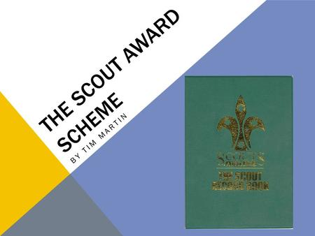 THE SCOUT AWARD SCHEME BY TIM MARTIN. GETTING STARTED The award scheme consists of: The scout craft badge Proficiency badges Target badges (pioneer, explorer.