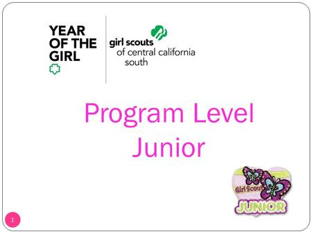 Program Level Junior 1. 2 Junior Girl Scouts Characteristics page 22-23 in adult guide, It's Your World Fourth and Fifth Graders ◦ Want to make decisions.