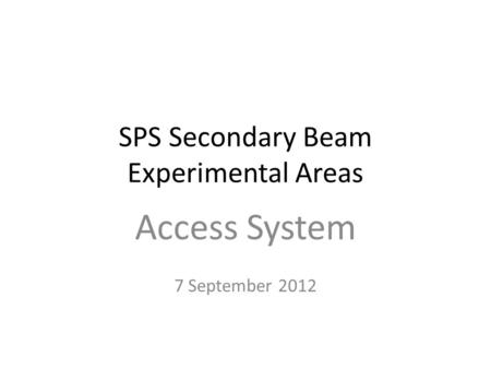 SPS Secondary Beam Experimental Areas Access System 7 September 2012.
