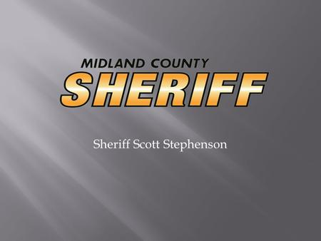 Sheriff Scott Stephenson.  Role of the Sheriff  Road Patrol  Jail  Court Security  Reserve Deputies  Teams/Programs.