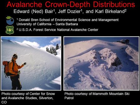 Avalanche Crown-Depth Distributions Edward (Ned) Bair 1, Jeff Dozier 1, and Karl Birkeland 2 Photo courtesy of Center for Snow and Avalanche Studies, Silverton,