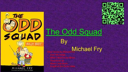 The Odd Squad By Michael Fry Other books by Michael Fry Over the Hedge What I Want to be When They Grow up When I was Short Knight of the Picnic Table.