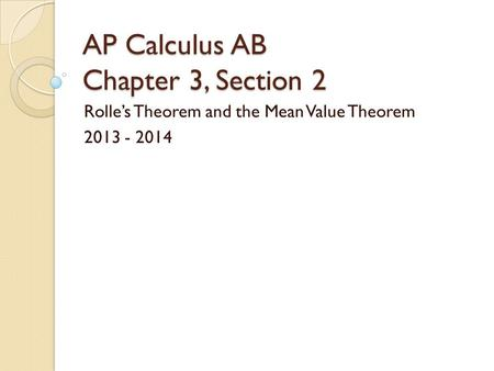 AP Calculus AB Chapter 3, Section 2 Rolle's Theorem and the Mean Value Theorem 2013 - 2014.