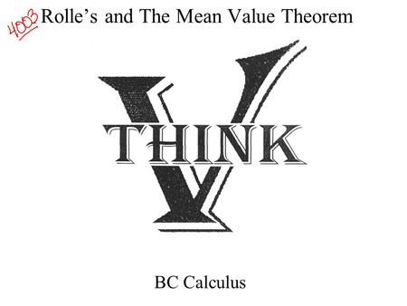 Rolle's and The Mean Value Theorem BC Calculus. Mean Value and Rolle's Theorems The Mean-Value Theorem ( and its special case ) Rolle's Theorem are Existence.
