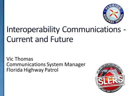 Vic Thomas Communications System Manager Florida Highway Patrol.
