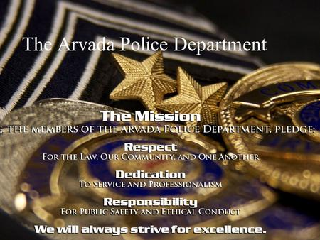 The Arvada Police Department. Overview of the Police Department Authorized 166 sworn officers 68 professional staff Full service police department Patrol.