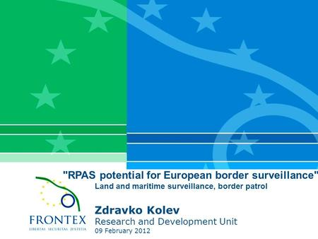 RPAS potential for European border surveillance Land and maritime surveillance, border patrol Zdravko Kolev Research and Development Unit 09 February.