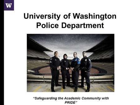 "University of Washington Police Department ""Safeguarding the Academic Community with PRIDE"""