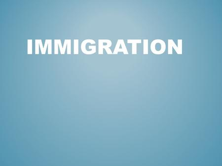 IMMIGRATION. Immigration is the arrival of settlers into a new country where they are not native WHAT IS IT?