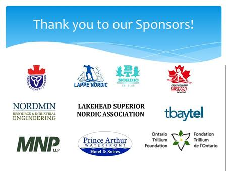 Thank you to our Sponsors!. LSSD Ontario Cup #1 Hosted by Lakehead Superior Nordic Association Lappe Nordic Ski Centre TEAM CAPTAIN'S MEETING Prince Arthur.