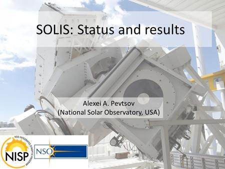 SOLIS: Status and results Alexei A. Pevtsov (National Solar Observatory, USA)