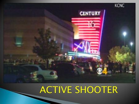ACTIVE SHOOTER.  An Active Shooter is an individual actively engaged in killing or attempting to kill people in a confined and populated area and there.