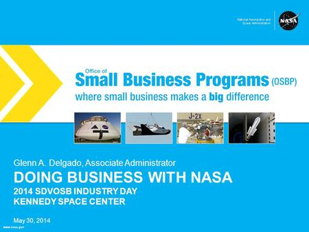 NASA Office of Small Business Programs where small business makes a big difference www.nasa.gov DOING BUSINESS WITH NASA 2014 SDVOSB INDUSTRY DAY KENNEDY.