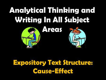 Analytical Thinking and Writing In All Subject Areas Expository Text Structure: Cause-Effect.