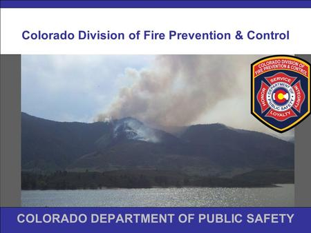 Colorado Division of Fire Prevention & Control COLORADO DEPARTMENT OF PUBLIC SAFETY.