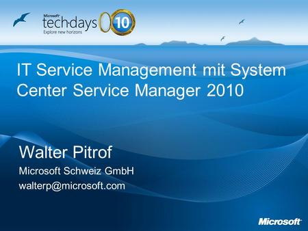 Walter Pitrof Microsoft Schweiz GmbH IT Service Management mit System Center Service Manager 2010.