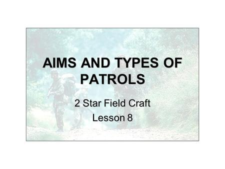 AIMS AND TYPES OF PATROLS