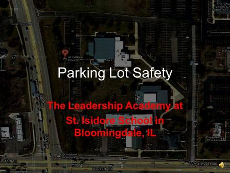 Parking Lot Safety The Leadership Academy at St. Isidore School in Bloomingdale, IL.