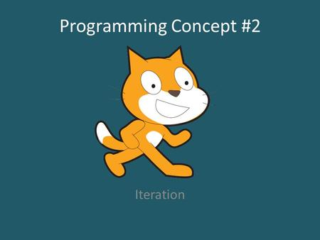 Programming Concept #2 Iteration. Is just a fancy way of saying that you would like something to repeat more than one time. It is used in any modern programming.