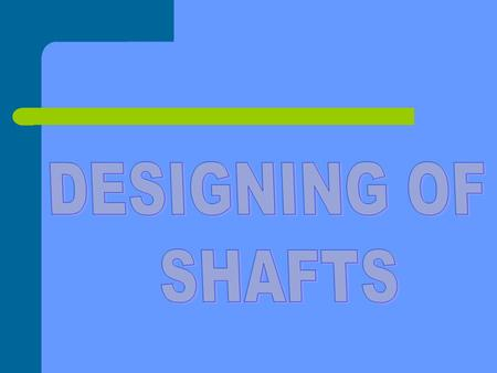 The shafts may be designed on the basis of - Strength Stiffness.