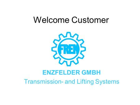 Welcome Customer ENZFELDER GMBH Transmission- and Lifting Systems.