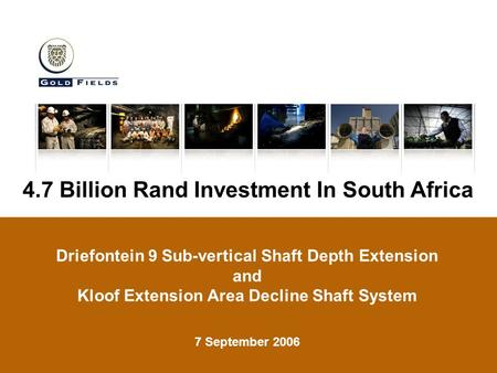 4.7 Billion Rand Investment In South Africa Driefontein 9 Sub-vertical Shaft Depth Extension and Kloof Extension Area Decline Shaft System 7 September.
