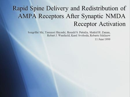 Rapid Spine Delivery and Redistribution of AMPA Receptors After Synaptic NMDA Receptor Activation Song-Hai Shi, Yasunori Hayashi, Ronald S. Petralia, Shahid.