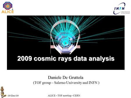 Daniele De Gruttola (TOF group – Salerno University and INFN ) 2009 cosmic rays data analysis 09/Dec/09 ALICE - TOF meeting - CERN.