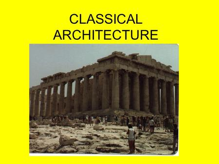 CLASSICAL ARCHITECTURE. A style of architecture begun in Greece after the Persian Wars (400's BC) This style of architecture spread through the known.