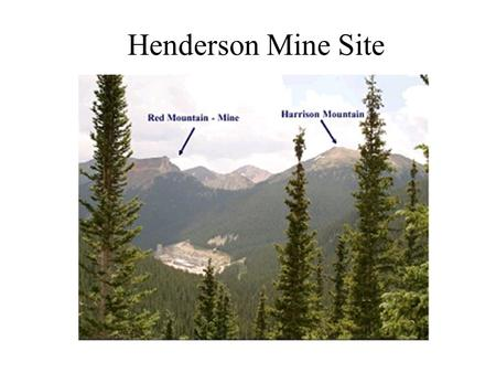 Henderson Mine Site. Henderson Mine Central Campus Shaft Collar Elev 10,400 ft Shaft Bottom Elev 7,500 ft LA Ramp Primary Access Ramp 3600 ft Central.