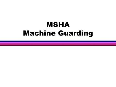 MSHA Machine Guarding. Introduction to Guarding l Many accidents result from persons working on or around moving machinery. These accidents could have.