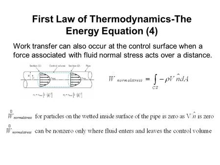 First Law of Thermodynamics-The Energy Equation (4) Work transfer can also occur at the control surface when a force associated with fluid normal stress.