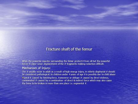 Fracture shaft of the femur While the powerful muscles surrounding the femur protect it from all but the powerful forces it cause sever displacement of.