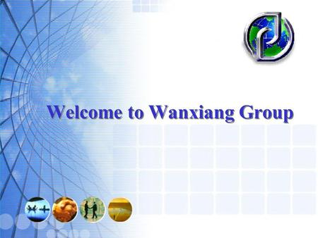 Welcome to Wanxiang Welcome to Wanxiang Group. Welcome to Wanxiang Manufacturing Capability History Market Overview Business Overview Development Strategy.