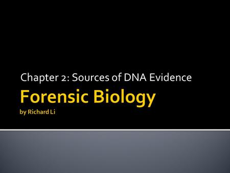 Chapter 2: Sources of DNA Evidence.  DNA is located in cells which are the building blocks of the human body  Two Types of cells:  Sex Cells  Somatic.