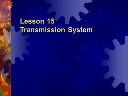 Lesson 15 Transmission System. Contents Introduction Thrust Bearing Shaft Bearing Sterntube Bearing Shafting Propeller Words & Expressions.