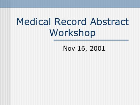 "Medical Record Abstract Workshop Nov 16, 2001. Why are we here? VMDB success requires ""harmony"" Sophisticated veterinary medical records need a capable."