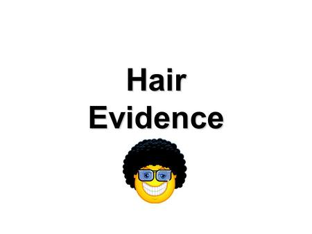 Hair Evidence. Introduction  Human hair is one of the most frequently found pieces of evidence at the scene of a violent crime. It can provide a link.