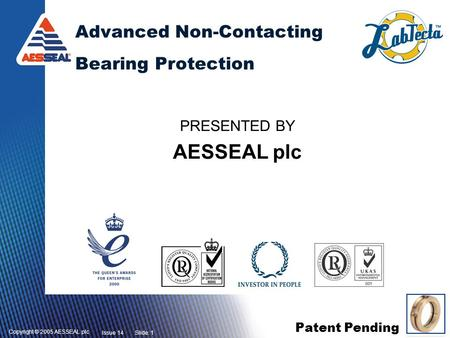 Copyright © 2005 AESSEAL plc Patent Pending Issue 14Slide: 1 Advanced Non-Contacting Bearing Protection PRESENTED BY AESSEAL plc.