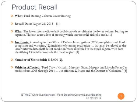 Product Recall 1 What: Ford Steering Column Lower Bearing Recall Date: August 26, 2013 [1] Why: The lower intermediate shaft could corrode resulting in.