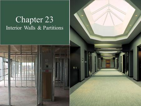 Chapter 23 Interior Walls & Partitions. Interior Partitions Performance Criteria  Strength  Fire Resistance  Durability  Acoustical Isolation Materials.