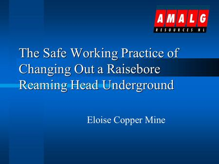 The Safe Working Practice of Changing Out a Raisebore Reaming Head Underground Eloise Copper Mine.