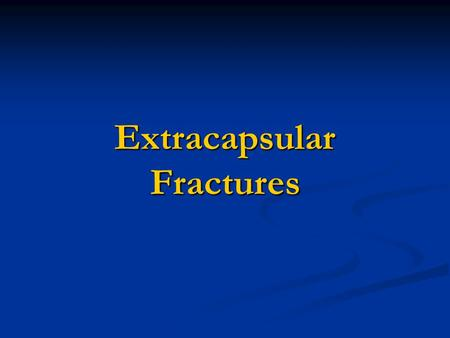 Extracapsular Fractures. Intertrochanteric Fractures  Common in elderly, osteoporotic women.  They unite easily, rarely cause Osteonecroses. Mechanism.
