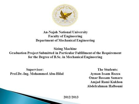 An-Najah National University Faculty of Engineering Department of Mechanical Engineering Sizing Machine Graduation Project Submitted in Particular Fulfillment.